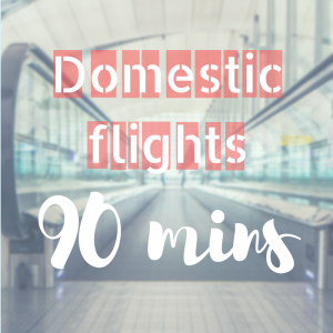 Allow 90 minutes to check in for Domestic Flights